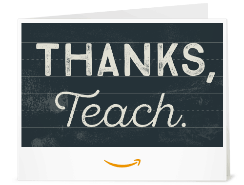 Print an Amazon Teacher Appreciation gift card at home for last minute teacher appreciation gift.