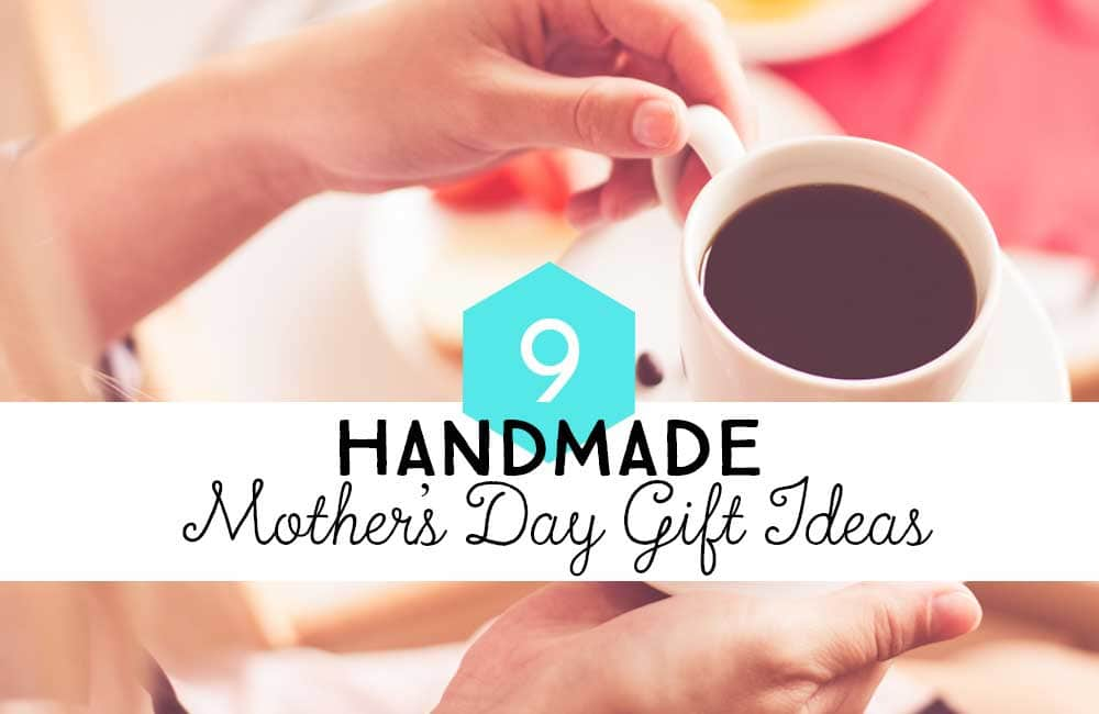 9 Handmade Gifts Mom Will Love | Things to Make for Mother's Day