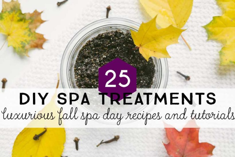 25 DIY Spa Treatments for a Relaxing Fall Spa Day at Home
