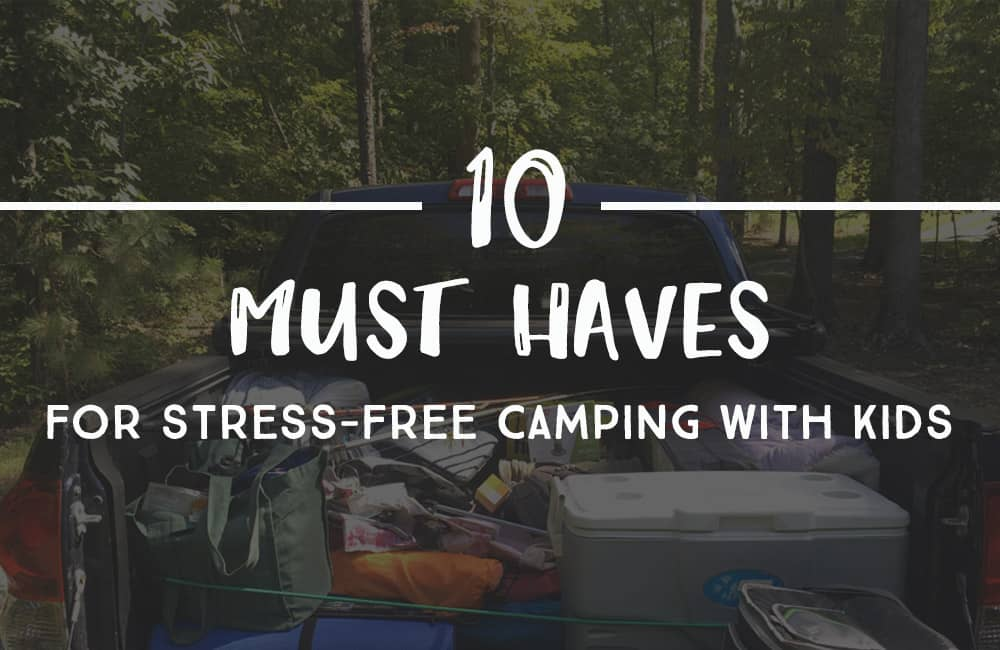 What to bring camping with kids for stress free camping