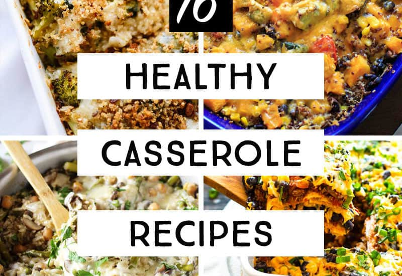 Healthy Casserole Recipes: 16 Guilt-Free Casseroles the Whole Family Will Love