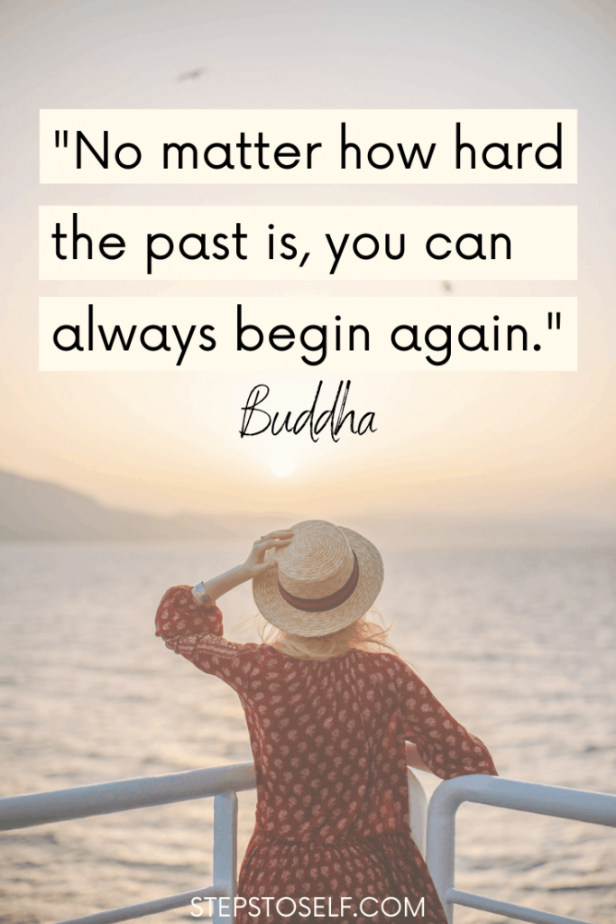 """""""No matter how hard the past is, you can always begin again."""" -Buddha"""