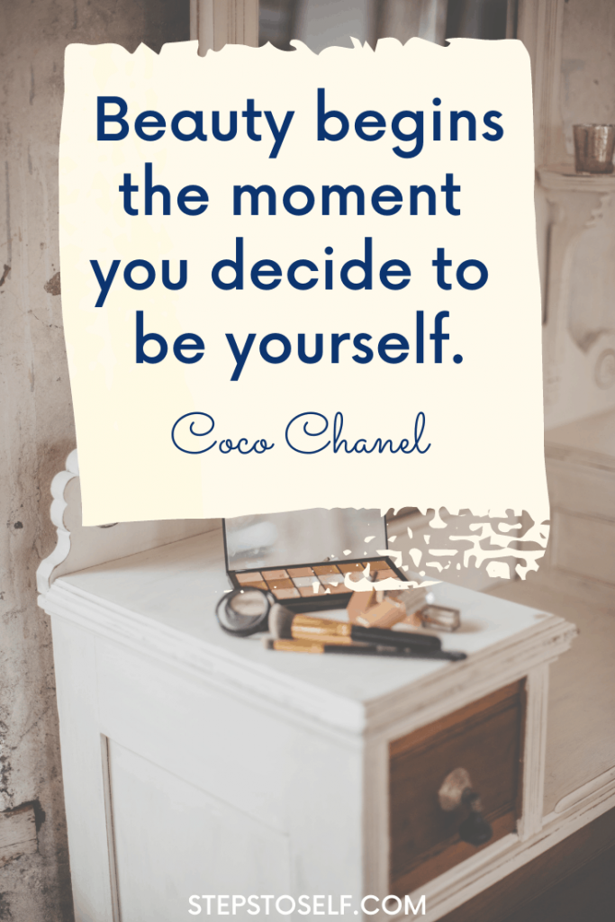 """""""Beauty begins the moment you decide to be yourself."""" Coco Chanel"""