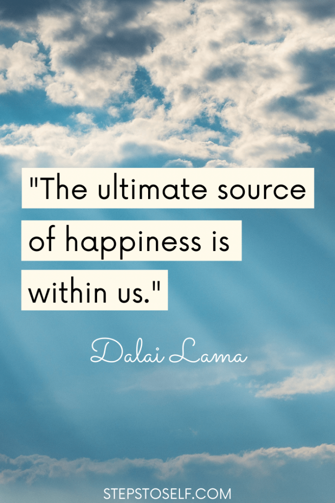 """""""The ultimate source of happiness is within us."""" Dalai Lama"""