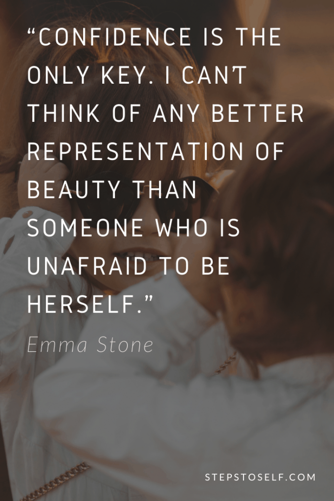 """""""Confidence is the only key. I can't think of any better representation of beauty than someone who is unafraid to be herself."""" -Emma Stone"""