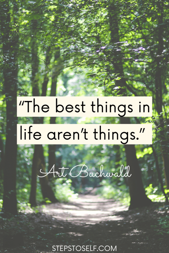 """""""The best things in life aren't things"""" Art Buchwald"""